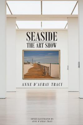 Seaside - The Art Show - D'Auray Tracy, Anne