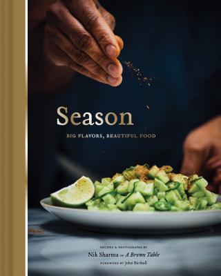 Season: Big Flavors, Beautiful Food (Indian Cookbook, Books about Indian Seasoning, Beautiful Cookbooks) - Sharma, Nik, and Birdsall, John (Foreword by)