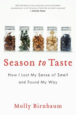 Season to Taste: How I Lost My Sense of Smell and Found My Way - Birnbaum, Molly