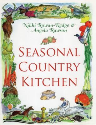Seasonal Country Kitchen - Rowan-Kedge, Nikki, and Rawson, Angela