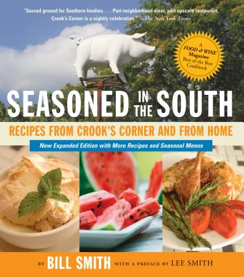 Seasoned in the South: Recipes from Crook's Corner and from Home - Smith, Bill, Dr., and Smith, Lee (Preface by)