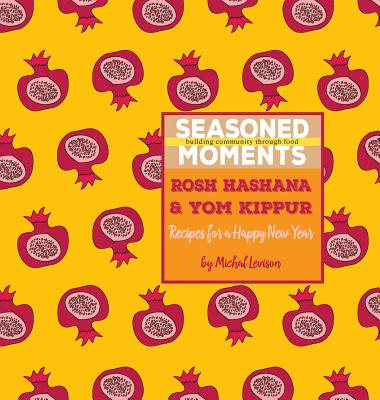Seasoned Moments: Rosh Hashana & Yom Kippur: Recipes for a Happy New Year - Levison, Michal Dagan