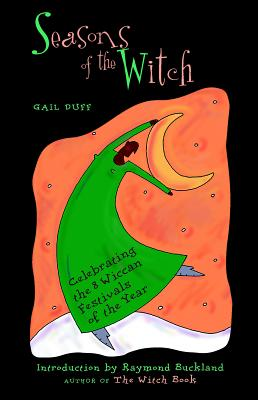 Seasons of the Witch: Celebrating the Eight Wiccan Festivals of the Year - Duff, Gail