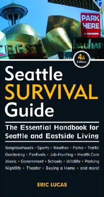 Seattle Survival Guide: The Essential Handbook for Seattle and Eastside Living - Lucas, Eric