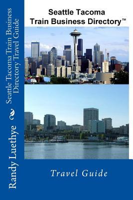 Seattle Tacoma Train Business Directory Travel Guide - Luethye, MR Randy