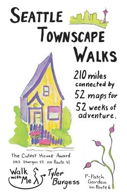 Seattle Townscape Walks: 210 Miles Connected by 52 Maps for 52 Weeks of Adventure. - Burgess, MS Tyler E