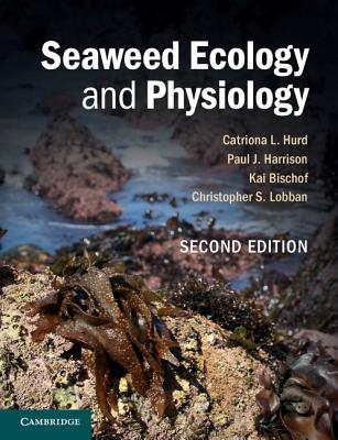 Seaweed Ecology and Physiology - Hurd, Catriona L, Dr., and Harrison, Paul J, and Bischof, Kai
