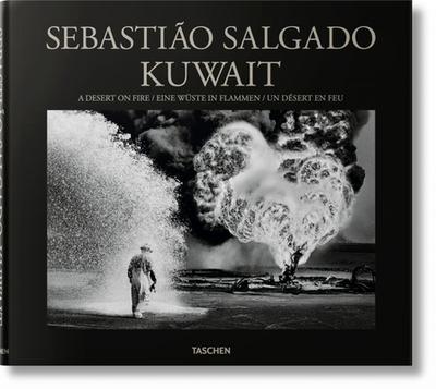 Sebastião Salgado. Kuwait. a Desert on Fire - Salgado, Sebastião, and Salgado, Lélia Wanick (Editor)
