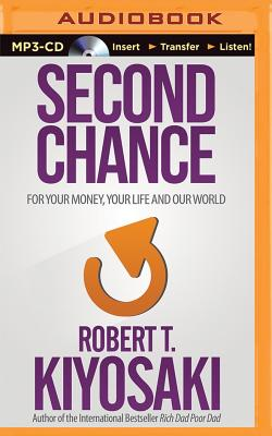 Second Chance: For Your Money, Your Life and Our World - Kiyosaki, Robert T, and Wheeler, Tim (Read by)