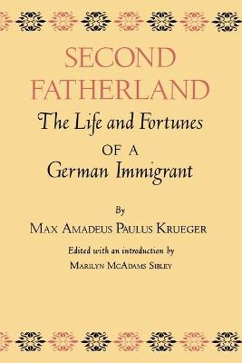 Second Fatherland: The Life and Fortunes of a German Immigrant - Krueger, Max Amadeus Paulus, and Sibley, Marilyn McAdams (Editor)