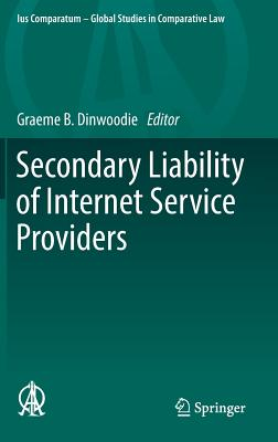 Secondary Liability of Internet Service Providers - Dinwoodie, Graeme B, Professor (Editor)