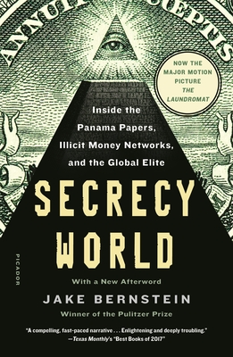 Secrecy World (Now the Major Motion Picture the Laundromat): Inside the Panama Papers, Illicit Money Networks, and the Global Elite - Bernstein, Jake