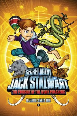 Secret Agent Jack Stalwart: Book 6: the Pursuit of the Ivory Poachers: Kenya : - Hunt, Elizabeth Singer