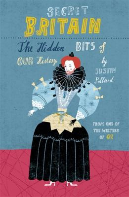 Secret Britain: The Hidden Bits of Our History - Pollard, Justin