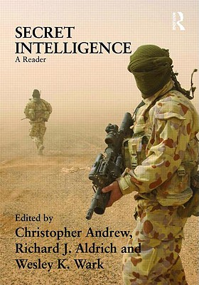 Secret Intelligence: A Reader - Aldrich, Richard J (Editor), and Andrew, Christopher (Editor), and Wark, Wesley K (Editor)