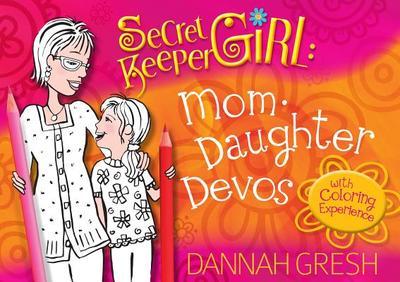 Secret Keeper Girl Mom-Daughter Devos: With Coloring Experience - Gresh, Dannah