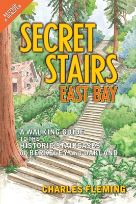 Secret Stairs: East Bay: A Walking Guide to the Historic Staircases of Berkeley and Oakland - Fleming, Charles