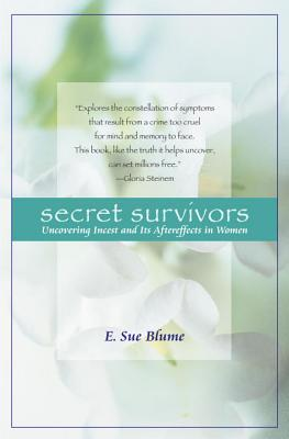 Secret Survivors: Uncovering Incest and Its Aftereffects in Women - Blume, E Sue