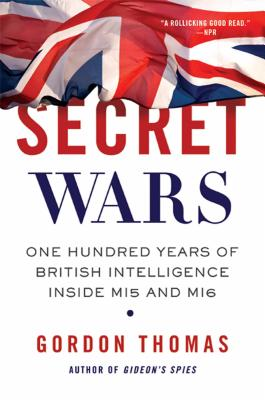 Secret Wars: One Hundred Years of British Intelligence Inside MI5 and MI6 - Thomas, Gordon