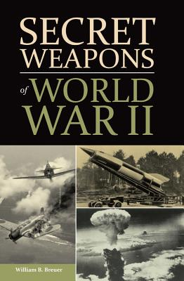 Secret Weapons of World War II - Breuer, William