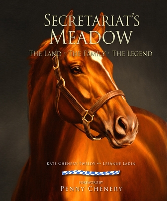 Secretariat's Meadow: The Land, the Family, the Legend - Tweedy, Kate Chenery, and Ladin, Leeanne, and Dementi, Wayne