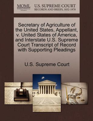Secretary of Agriculture of the United States, Appellant, V. United States of America, and Interstate U.S. Supreme Court Transcript of Record with Supporting Pleadings - U S Supreme Court (Creator)