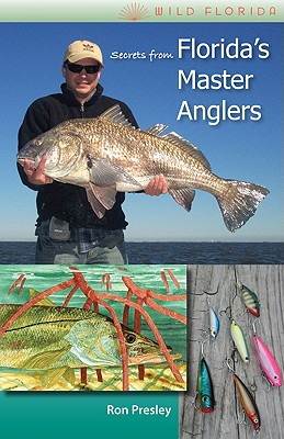 Secrets from Florida's Master Anglers - Presley, Ron