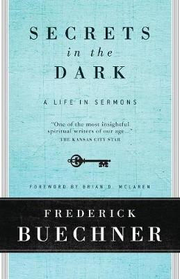 Secrets in the Dark: A Life in Sermons - Buechner, Frederick, and McLaren, Brian D (Foreword by)