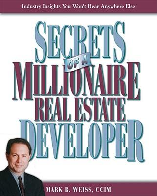 Secrets of a Millionaire Real Estate Developer - Weiss, Mark B