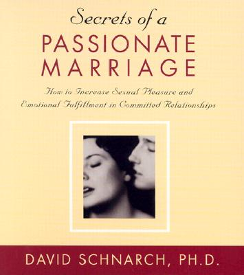 Secrets of a Passionate Marriage: How to Increase Sexual Pleasure and Emotional Fulfillment in Committed Relationships - Schnarch, David, Ph.D.