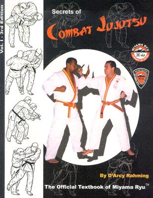 Secrets of Combat Jujutsu, Vol. 1: The Official Textbook of Miyama Ryu - Rahming, D'Arcy