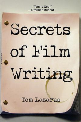 Secrets of Film Writing - Lazarus, Tom