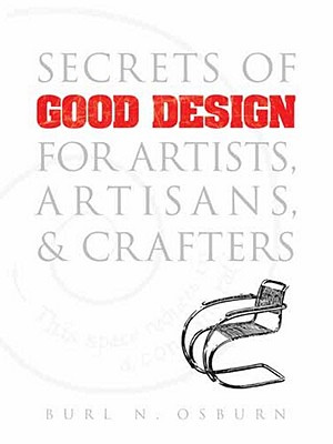 Secrets of Good Design for Artists, Artisans & Crafters - Osburn, Burl N