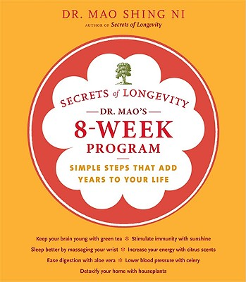 Secrets of Longevity: Dr. Mao's 8-Week Program: Simple Steps That Add Years to Your Life - Ni, Maoshing, Dr.