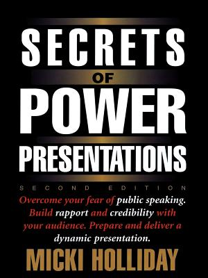 Secrets of Power Presentations, Second Edition - Holliday, Micki