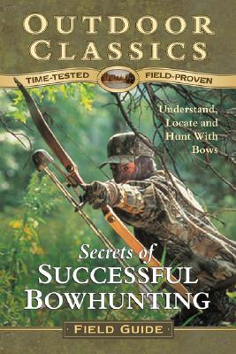 Secrets of Successful Bowhunting - Dietrich, Dan