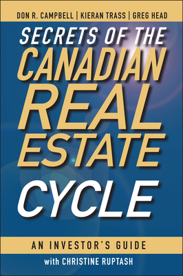 Secrets of the Canadian Real Estate Cycle: An Investor's Guide - Campbell, Don R., and Trass, Kieran, and Head, Greg