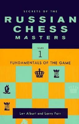 Secrets of the Russian Chess Masters: Fundamentals of the Game v. 1 - Alburt, Lev, and Parr, Larry