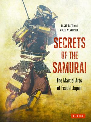 Secrets of the Samurai: The Martial Arts of Feudal Japan - Ratti, Oscar, and Westbrook, Adele