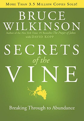 Secrets of the Vine: Breaking Through to Abundance - Wilkinson, Bruce, Dr., and Kopp, David (Contributions by)