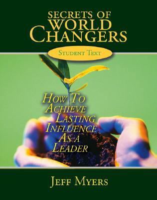 Secrets of World Changers Student Text: How to Achieve Lasting Influence as a Leader - Myers, Jeff, Dr.