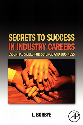 Secrets to Success in Industry Careers: Essential Skills for Science and Business - Borbye, L