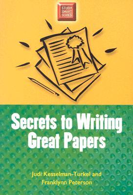 Secrets to Writing Great Papers - Kesselman-Turkel, Judi
