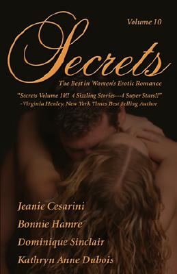 Secrets: Volume 10 the Best in Women's Erotic Romance - Sinclair, Dominique, and Hamre, Bonnie, and Cesarini, Jeanie