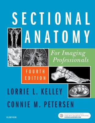 Sectional Anatomy for Imaging Professionals - Kelley, Lorrie L, MS, Rt(r), and Petersen, Connie, MS, Rt(r)