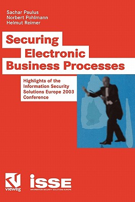 Securing Electronic Business Processes: Highlights of the Information Security Solutions Europe 2003 Conference - Sachar, Paulus, and Pohlmann, Norbert (Editor), and Reimer, Helmut (Editor)