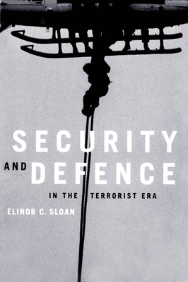 Security and Defence in the Terrorist Era: Canada and North America - Sloan, Elinor C