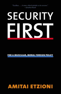 Security First: For a Muscular, Moral Foreign Policy - Etzioni, Amitai
