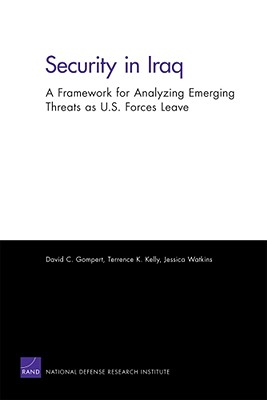 Security in Iraq: A Framework for Analyzing Emerging Threats as U.S. Forces Leave - Gompert, David C