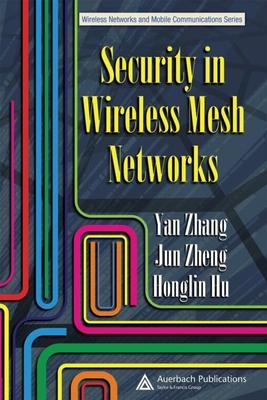 Security in Wireless Mesh Networks - Zhang, Yan (Editor), and Zheng, Jun (Editor), and Hu, Honglin (Editor)